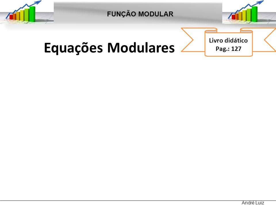 Equações Modulares FUNÇÃO MODULAR André Luiz Livro didático Pag.: 127