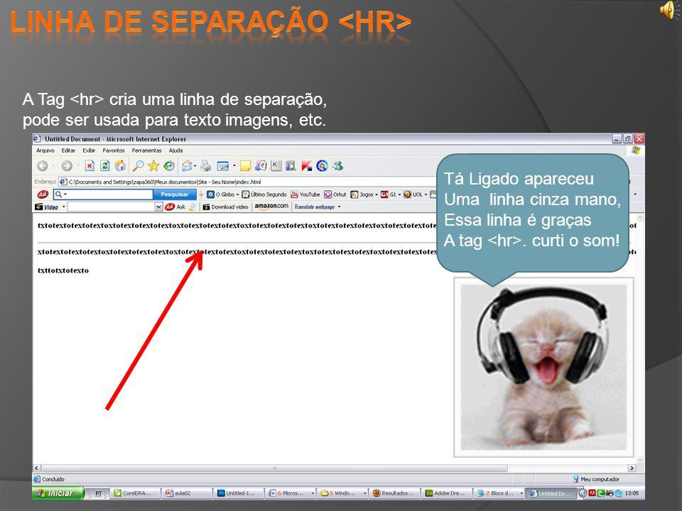 A Tag cria uma linha de separação, pode ser usada para texto imagens, etc.