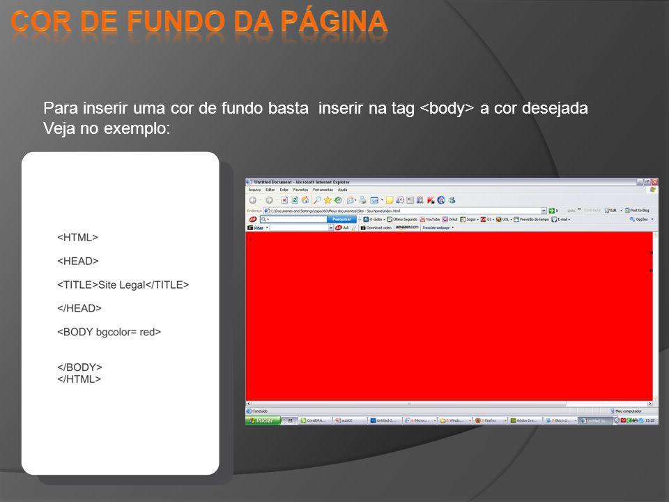 Para inserir uma cor de fundo basta inserir na tag a cor desejada Veja no exemplo: