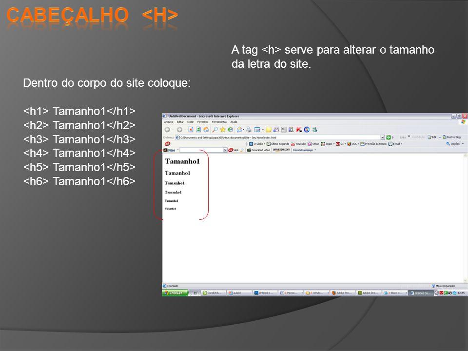Dentro do corpo do site coloque: Tamanho1 A tag serve para alterar o tamanho da letra do site.