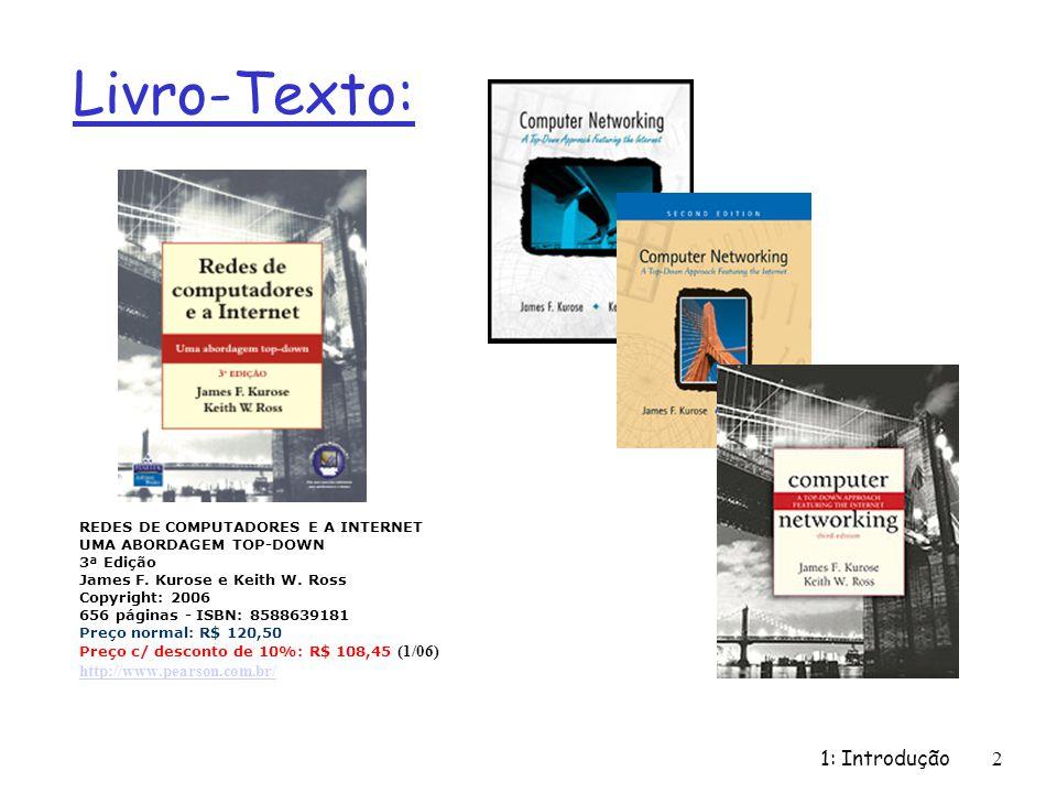 1: Introdução2 Livro-Texto: REDES DE COMPUTADORES E A INTERNET UMA ABORDAGEM TOP-DOWN 3ª Edição James F. Kurose e Keith W. Ross Copyright: 2006 656 pá