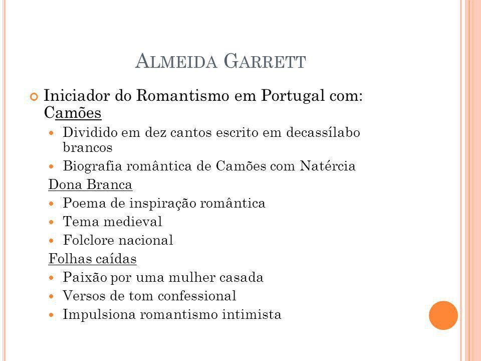 Iniciador do Romantismo em Portugal com: Camões Dividido em dez cantos escrito em decassílabo brancos Biografia romântica de Camões com Natércia Dona