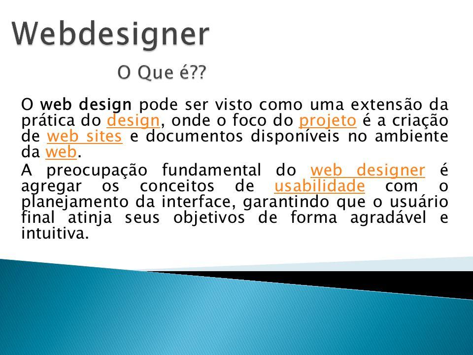O web design pode ser visto como uma extensão da prática do design, onde o foco do projeto é a criação de web sites e documentos disponíveis no ambien