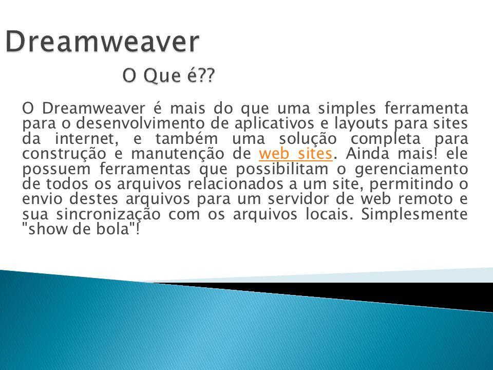 O Dreamweaver é mais do que uma simples ferramenta para o desenvolvimento de aplicativos e layouts para sites da internet, e também uma solução comple