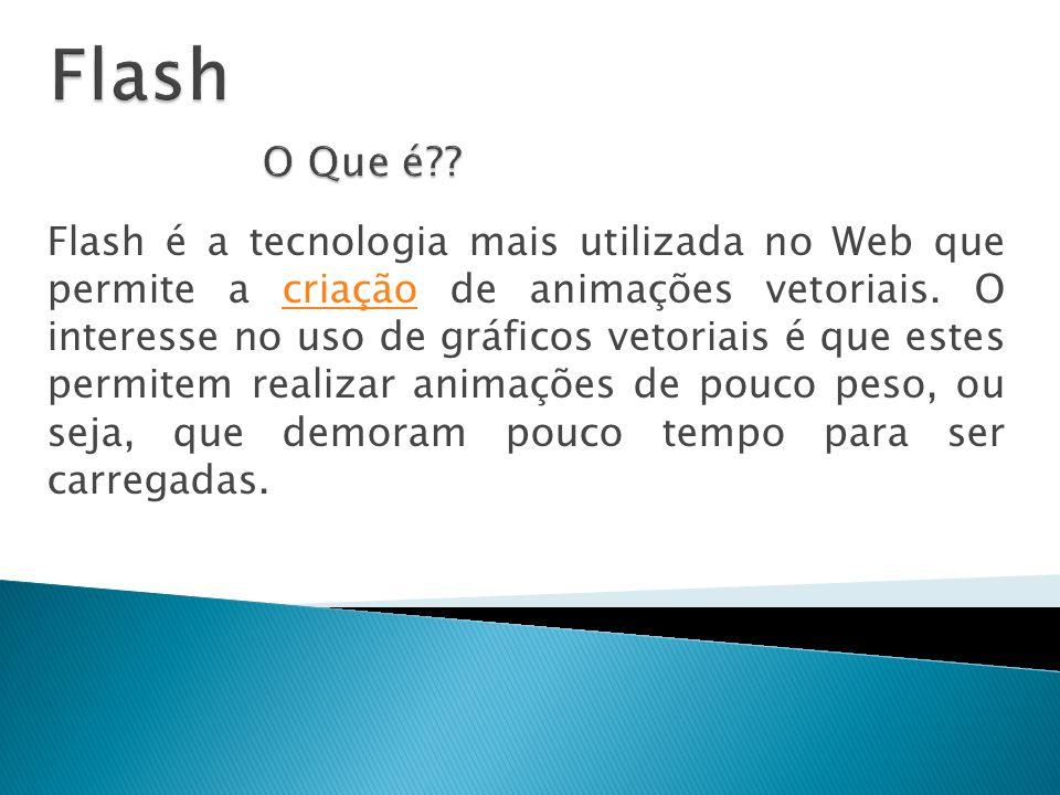 Flash é a tecnologia mais utilizada no Web que permite a criação de animações vetoriais. O interesse no uso de gráficos vetoriais é que estes permitem