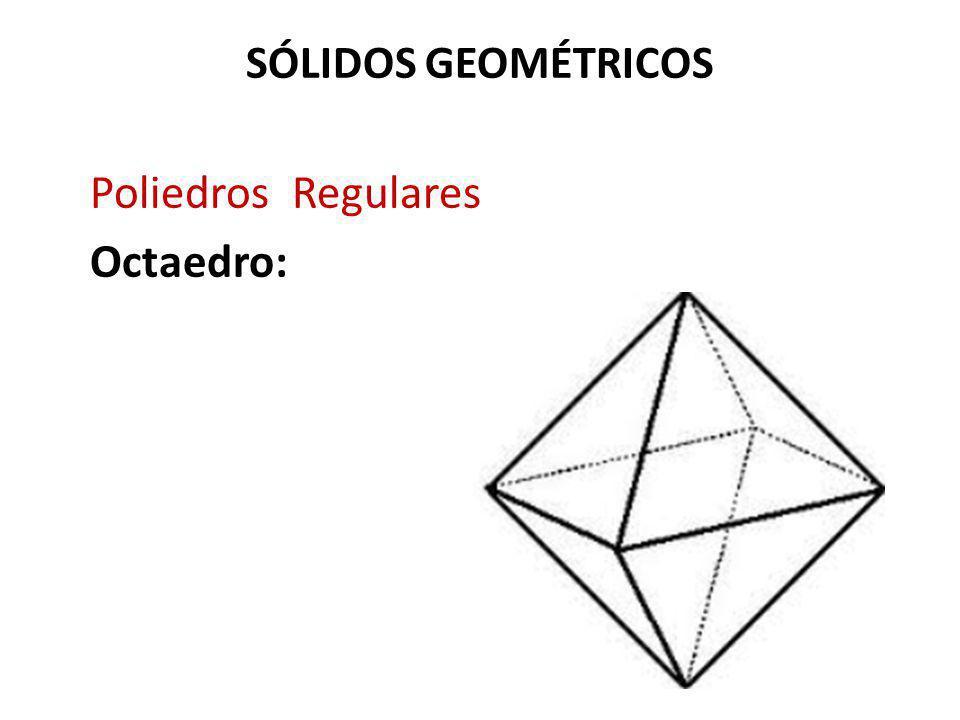 SÓLIDOS GEOMÉTRICOS Poliedros Regulares Octaedro: