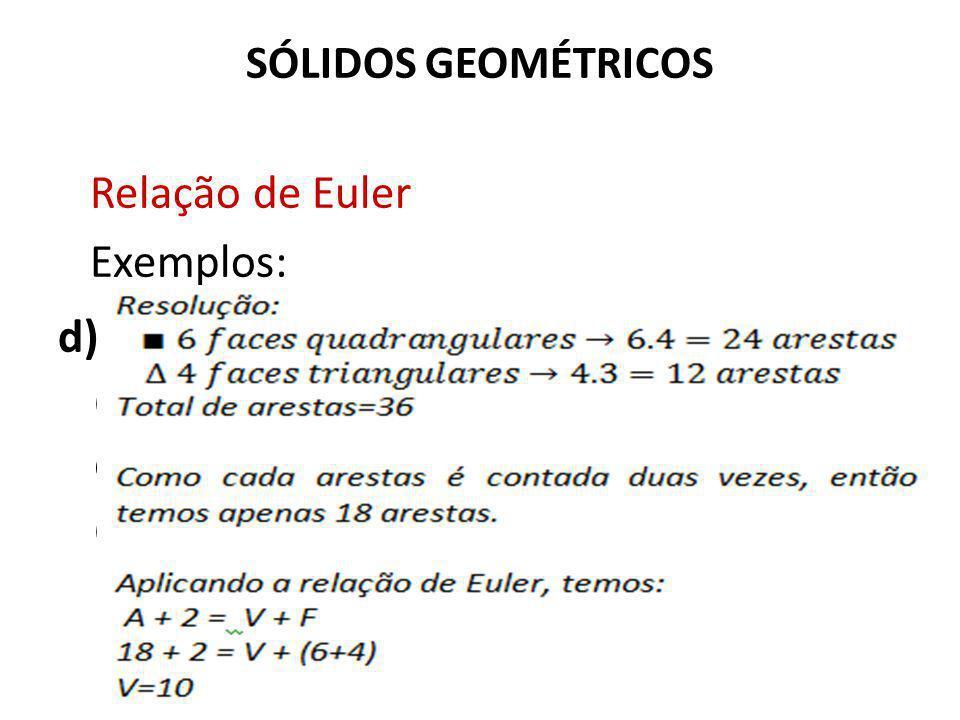 SÓLIDOS GEOMÉTRICOS Relação de Euler Exemplos: d) Determinar o número de arestas e de vértices de um poliedro convexo com seis faces quadrangulares e quatro faces triangulares.