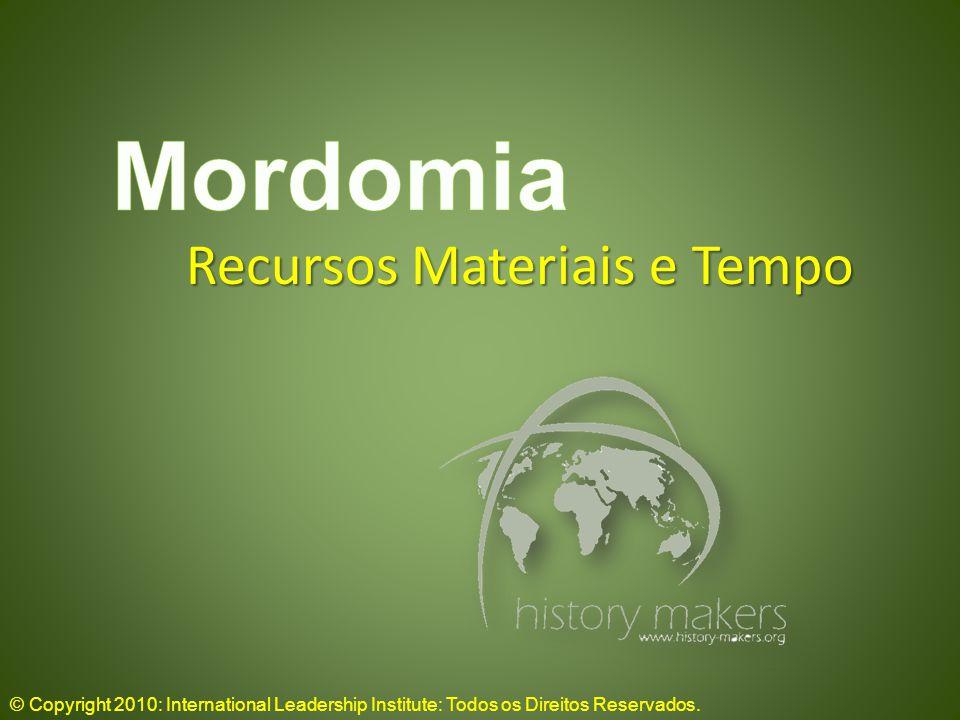 Recursos Materiais e Tempo © Copyright 2010: International Leadership Institute: Todos os Direitos Reservados.