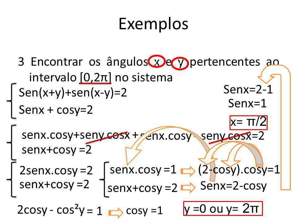 4) Calcule tgx, sabendo que cos²x + 3 senx.cosx – sen²x=1 Exemplos Tgx = senx cosx cos²x + 3 senx.cosx – sen²x= 1 Cos²x 1 + 3 tgx - tg²x = sec²x 1 + 3 tgx - tg²x = 1+ tg²x 2tg²x – 3tgx=0 Tgx(2tgx – 3)=0 tgx = 0ou Tgx=3/2