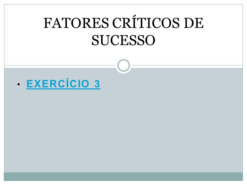 EXERCÍCIO 3 EXERCÍCIO 3 FATORES CRÍTICOS DE SUCESSO