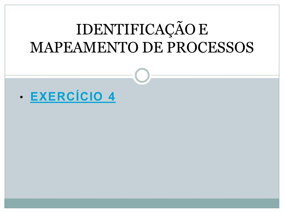 EXERCÍCIO 4 EXERCÍCIO 4 IDENTIFICAÇÃO E MAPEAMENTO DE PROCESSOS