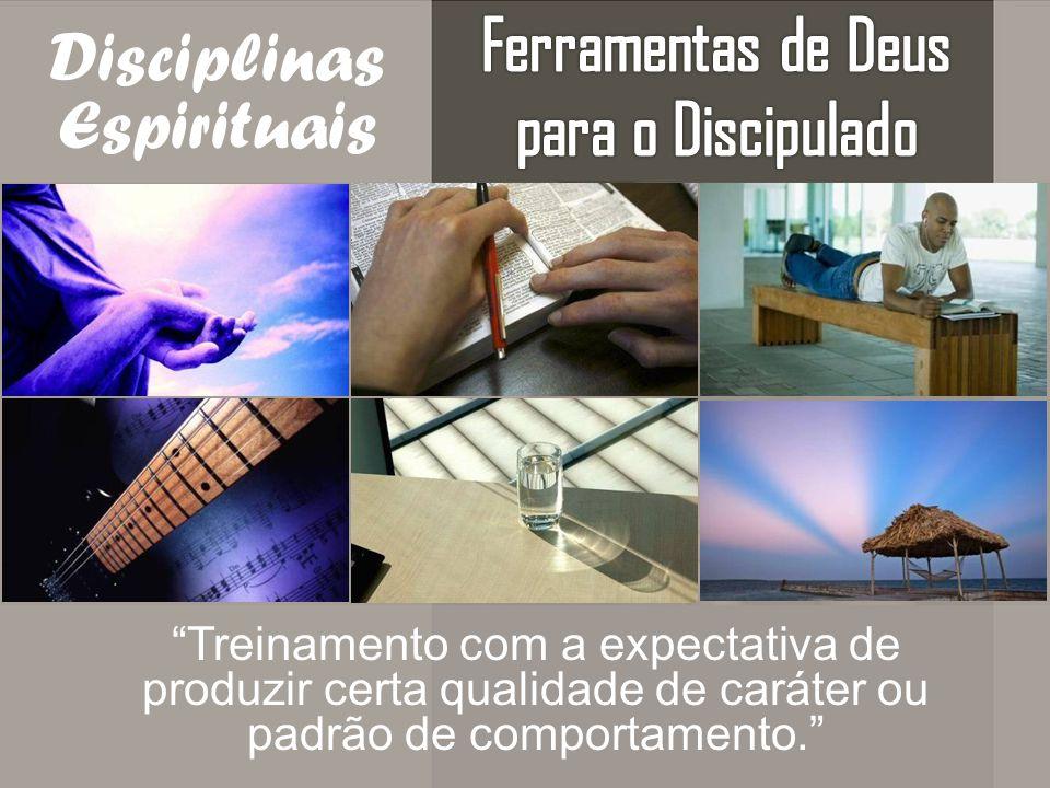Disciplinas Espirituais Treinamento com a expectativa de produzir certa qualidade de caráter ou padrão de comportamento.