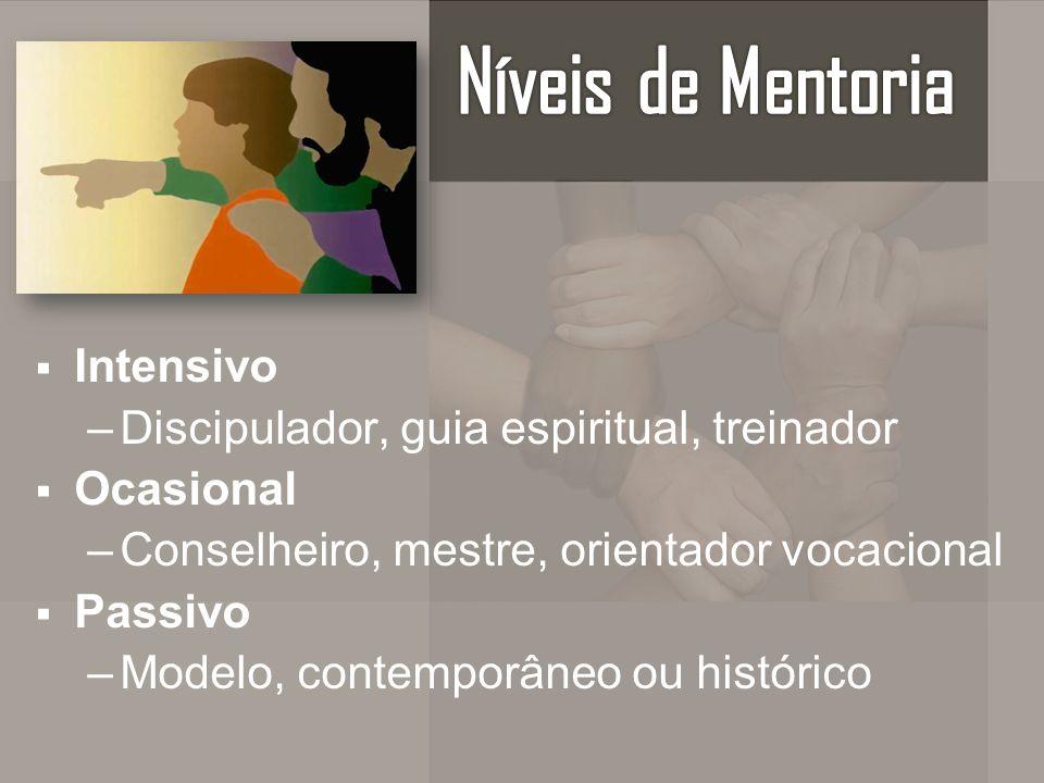 Intensivo –Discipulador, guia espiritual, treinador Ocasional –Conselheiro, mestre, orientador vocacional Passivo –Modelo, contemporâneo ou histórico