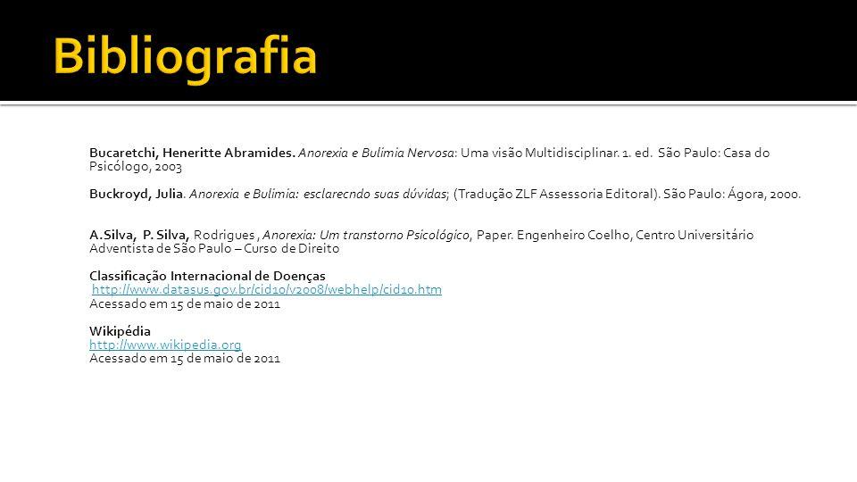 Bucaretchi, Heneritte Abramides. Anorexia e Bulimia Nervosa: Uma visão Multidisciplinar. 1. ed. São Paulo: Casa do Psicólogo, 2003 Buckroyd, Julia. An