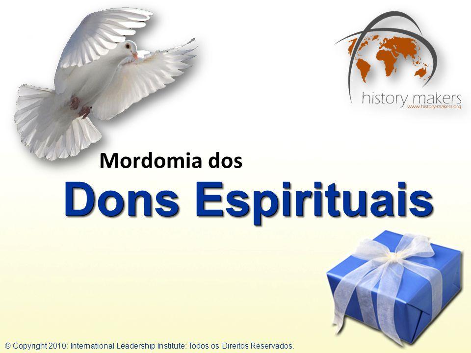 Dons Espirituais Mordomia dos © Copyright 2010: International Leadership Institute: Todos os Direitos Reservados.