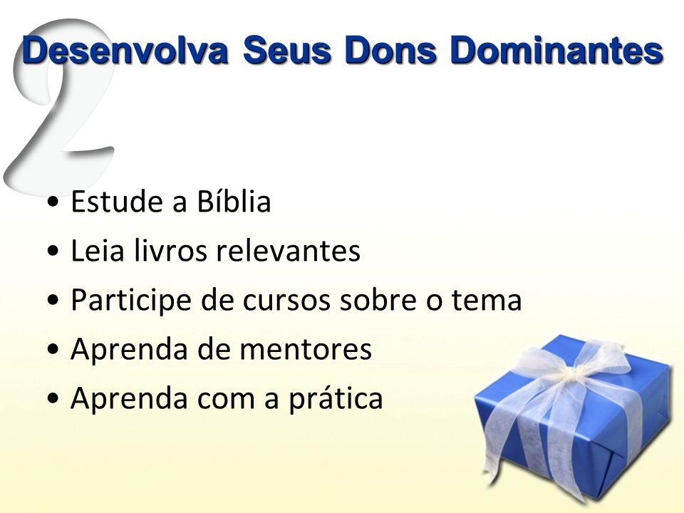Estude a Bíblia Leia livros relevantes Participe de cursos sobre o tema Aprenda de mentores Aprenda com a prática Desenvolva Seus Dons Dominantes