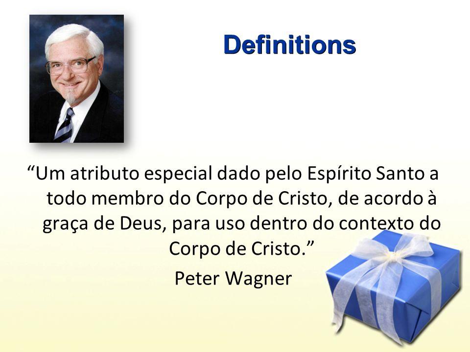 Definitions Um atributo especial dado pelo Espírito Santo a todo membro do Corpo de Cristo, de acordo à graça de Deus, para uso dentro do contexto do Corpo de Cristo.