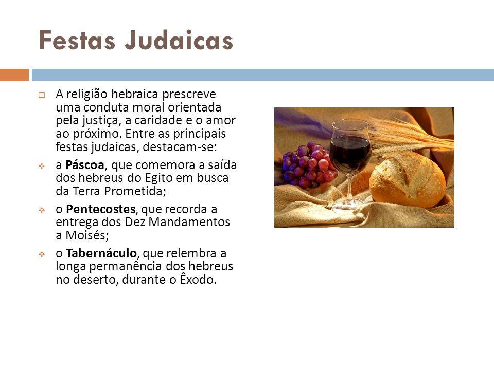 Festas Judaicas A religião hebraica prescreve uma conduta moral orientada pela justiça, a caridade e o amor ao próximo. Entre as principais festas jud