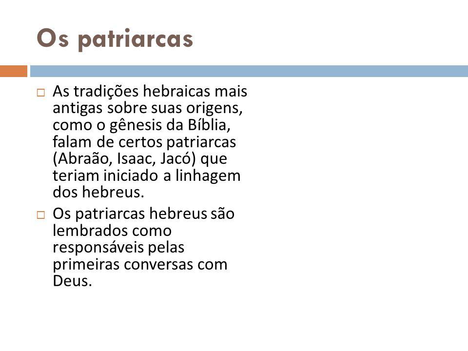 Os patriarcas As tradições hebraicas mais antigas sobre suas origens, como o gênesis da Bíblia, falam de certos patriarcas (Abraão, Isaac, Jacó) que t