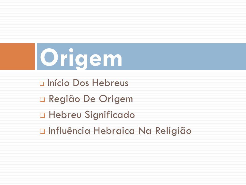 Início Dos Hebreus Região De Origem Hebreu Significado Influência Hebraica Na Religião Origem