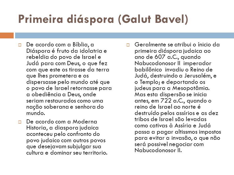 Primeira diáspora (Galut Bavel) De acordo com a Bíblia, a Diáspora é fruto da idolatria e rebeldia do povo de Israel e Judá para com Deus, o que fez c