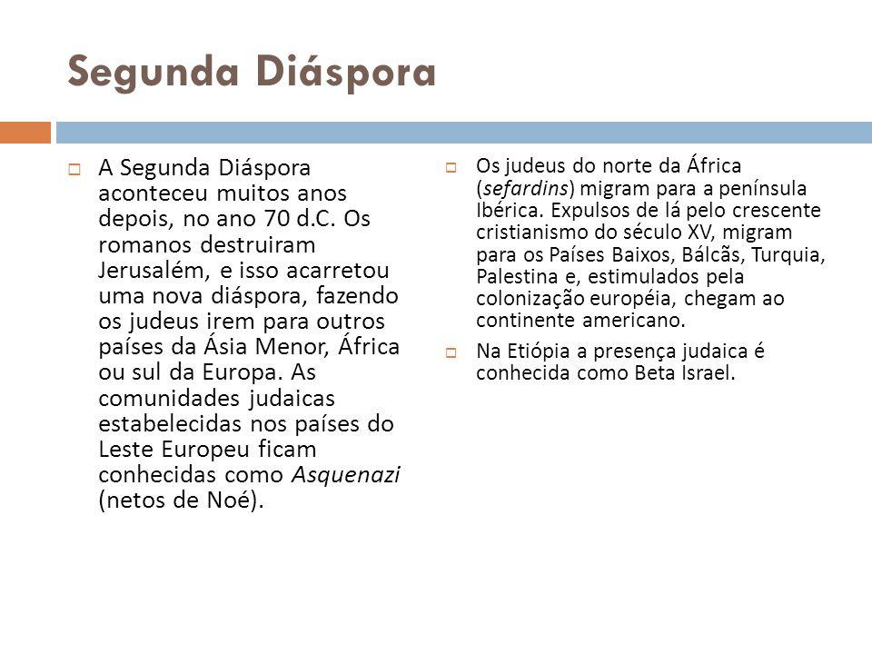 Segunda Diáspora A Segunda Diáspora aconteceu muitos anos depois, no ano 70 d.C. Os romanos destruiram Jerusalém, e isso acarretou uma nova diáspora,