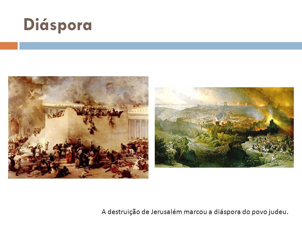 Diáspora A destruição de Jerusalém marcou a diáspora do povo judeu.