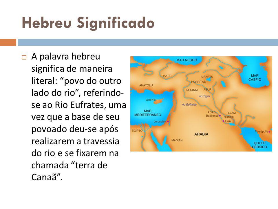 Hebreu Significado A palavra hebreu significa de maneira literal: povo do outro lado do rio, referindo- se ao Rio Eufrates, uma vez que a base de seu
