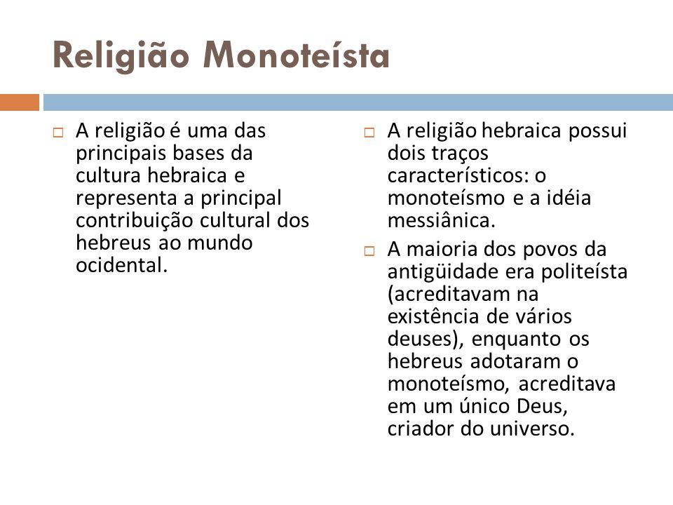 Religião Monoteísta A religião é uma das principais bases da cultura hebraica e representa a principal contribuição cultural dos hebreus ao mundo ocid