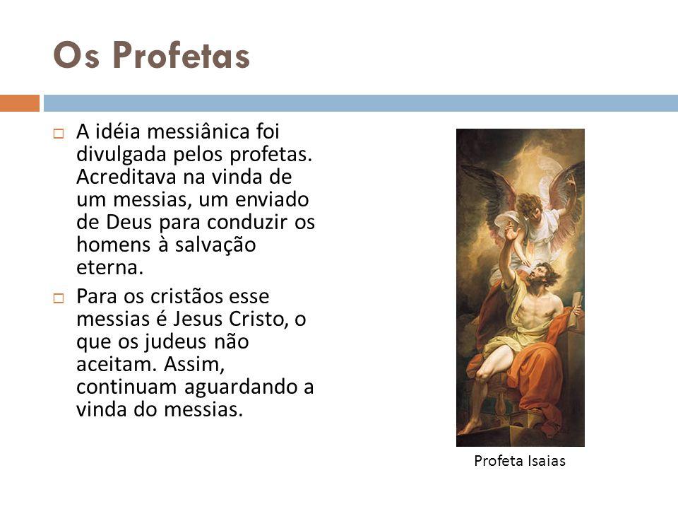 Os Profetas A idéia messiânica foi divulgada pelos profetas. Acreditava na vinda de um messias, um enviado de Deus para conduzir os homens à salvação