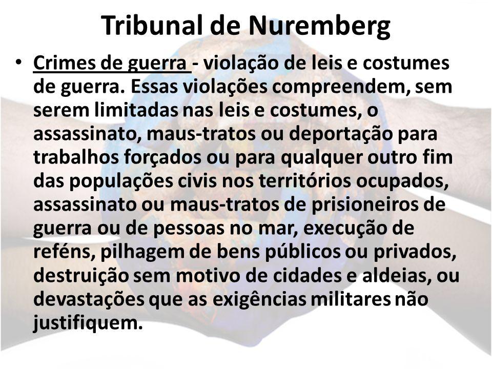 Tribunal de Nuremberg Crimes de guerra - violação de leis e costumes de guerra.