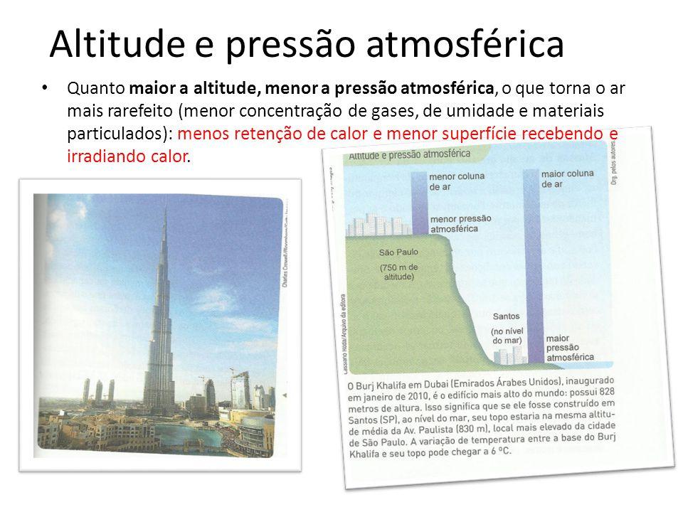 Altitude e pressão atmosférica Quanto maior a altitude, menor a pressão atmosférica, o que torna o ar mais rarefeito (menor concentração de gases, de
