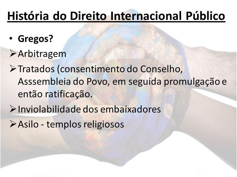 História do Direito Internacional Público Gregos? Arbitragem Tratados (consentimento do Conselho, Asssembleia do Povo, em seguida promulgação e então