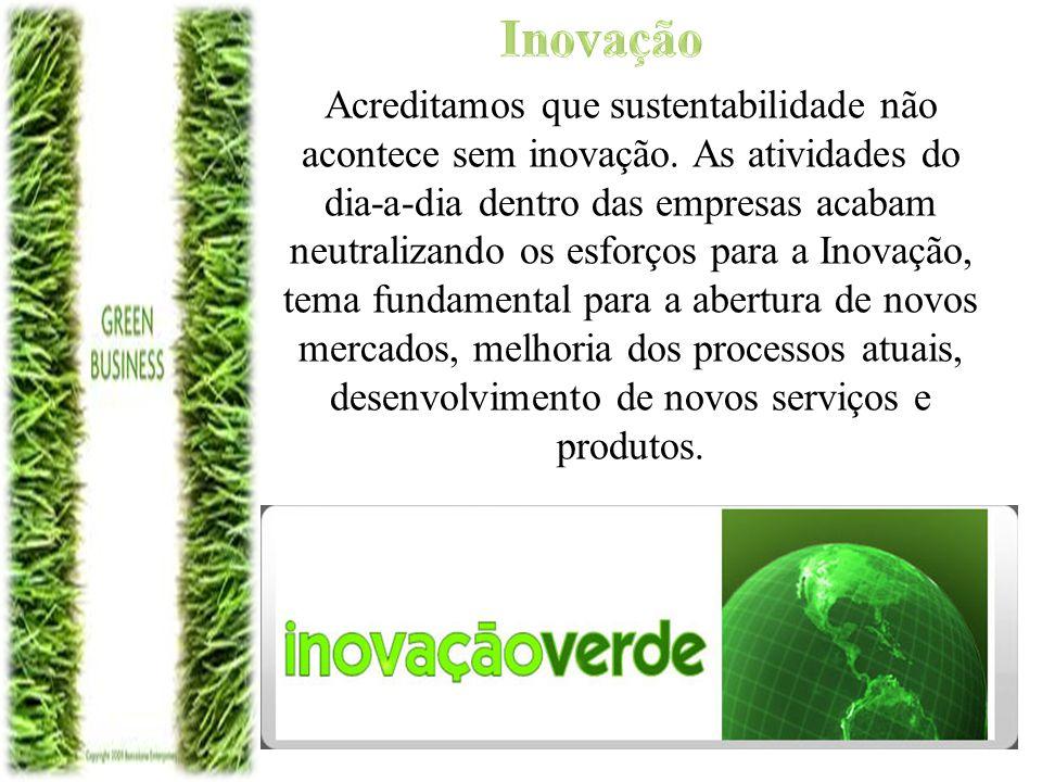 Acreditamos que sustentabilidade não acontece sem inovação. As atividades do dia-a-dia dentro das empresas acabam neutralizando os esforços para a Ino
