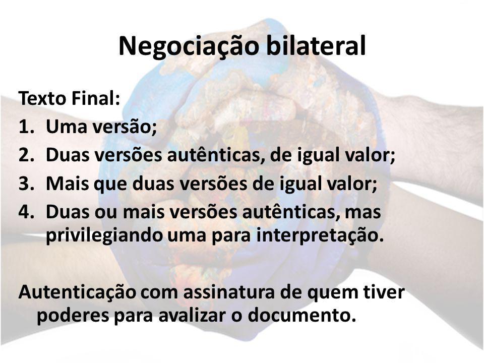 Negociação bilateral Texto Final: 1.Uma versão; 2.Duas versões autênticas, de igual valor; 3.Mais que duas versões de igual valor; 4.Duas ou mais vers