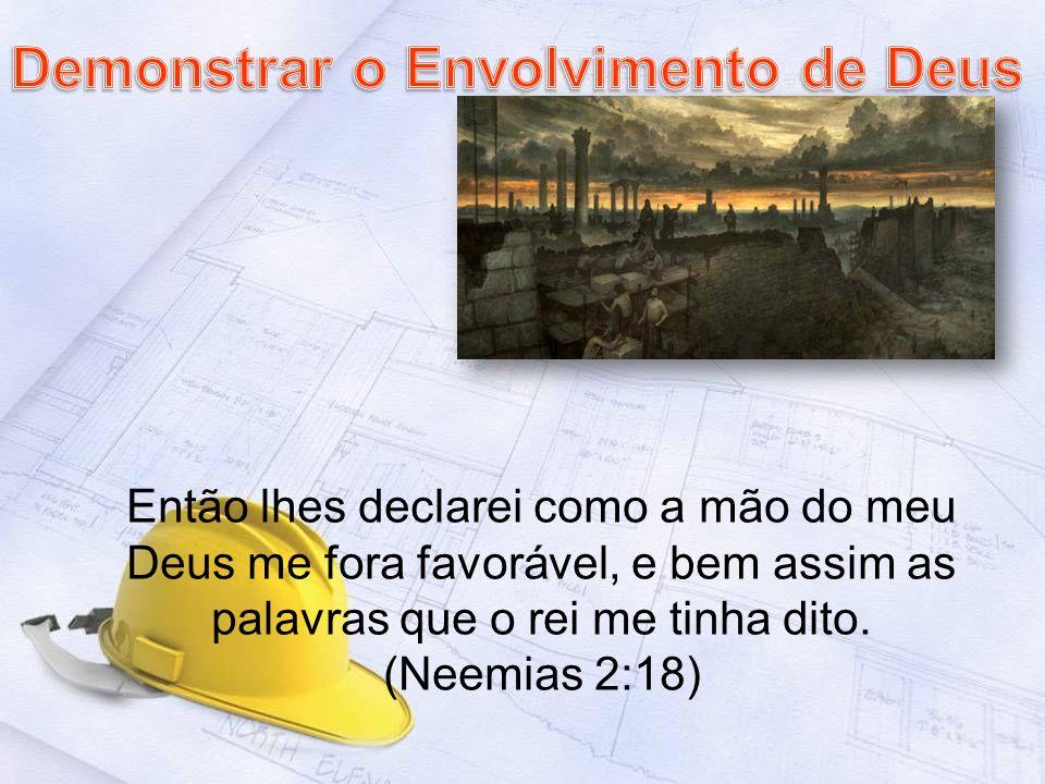Então lhes declarei como a mão do meu Deus me fora favorável, e bem assim as palavras que o rei me tinha dito. (Neemias 2:18)