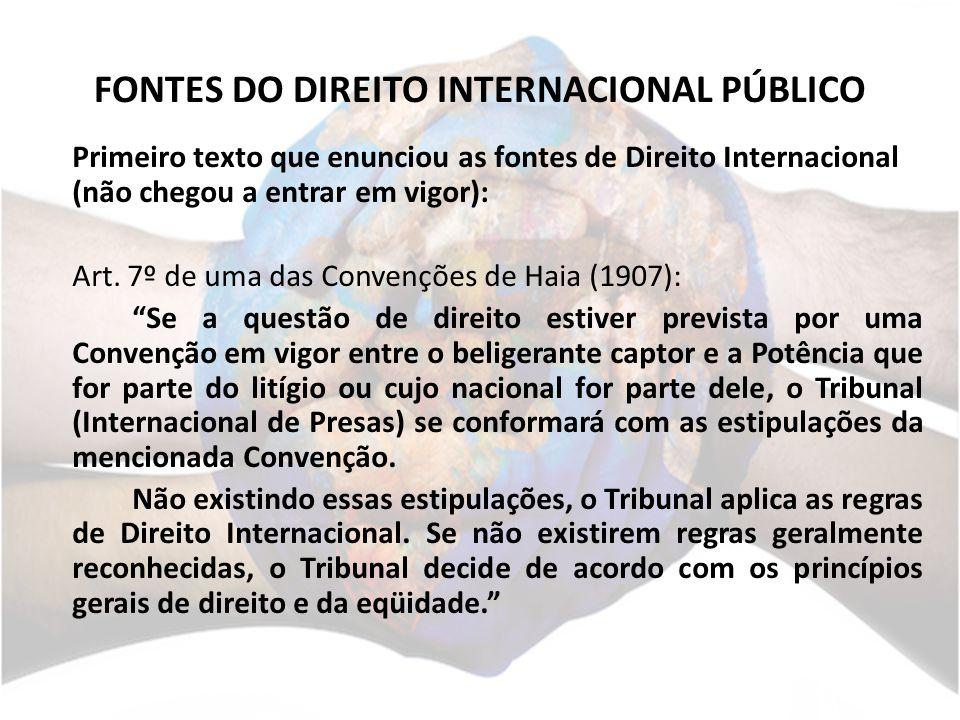FONTES DO DIREITO INTERNACIONAL PÚBLICO Primeiro texto que enunciou as fontes de Direito Internacional (não chegou a entrar em vigor): Art. 7º de uma