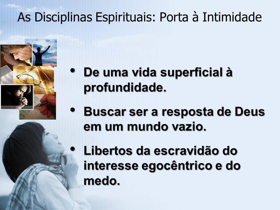 As Disciplinas Espirituais: Porta à Intimidade Pré-requisito primário é um desejo interior de conhecer o coração de Deus.