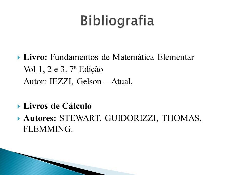 Livro: Fundamentos de Matemática Elementar Vol 1, 2 e 3. 7ª Edição Autor: IEZZI, Gelson – Atual. Livros de Cálculo Autores: STEWART, GUIDORIZZI, THOMA