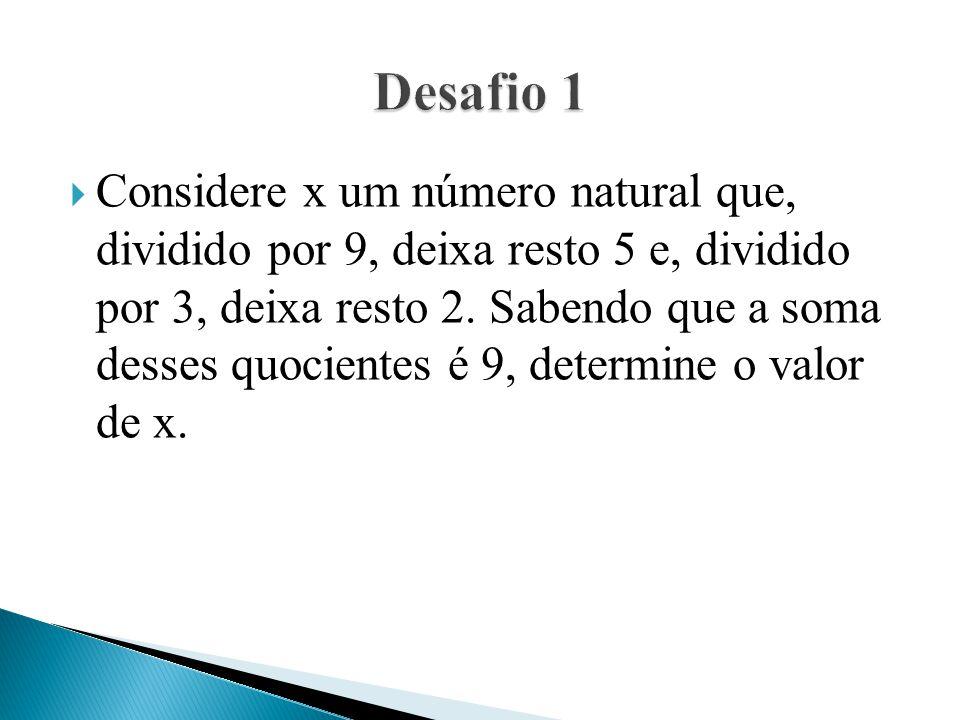 Considere x um número natural que, dividido por 9, deixa resto 5 e, dividido por 3, deixa resto 2. Sabendo que a soma desses quocientes é 9, determine