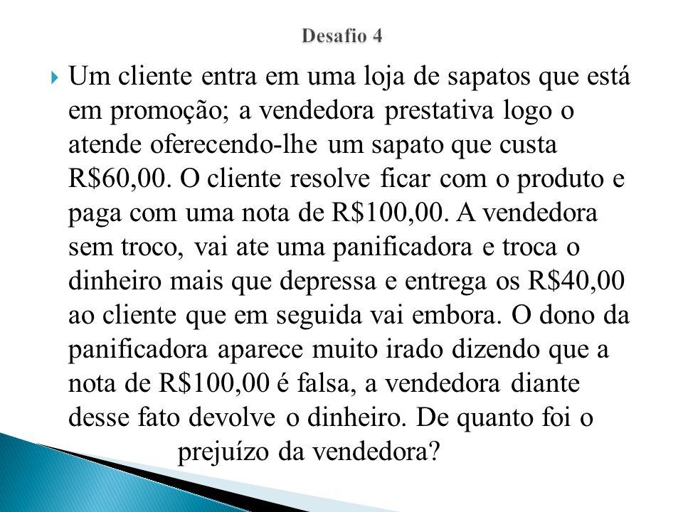 Um cliente entra em uma loja de sapatos que está em promoção; a vendedora prestativa logo o atende oferecendo-lhe um sapato que custa R$60,00. O clien