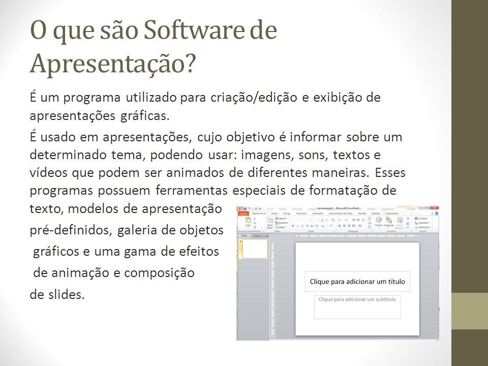 O que são Software de Apresentação? É um programa utilizado para criação/edição e exibição de apresentações gráficas. É usado em apresentações, cujo o