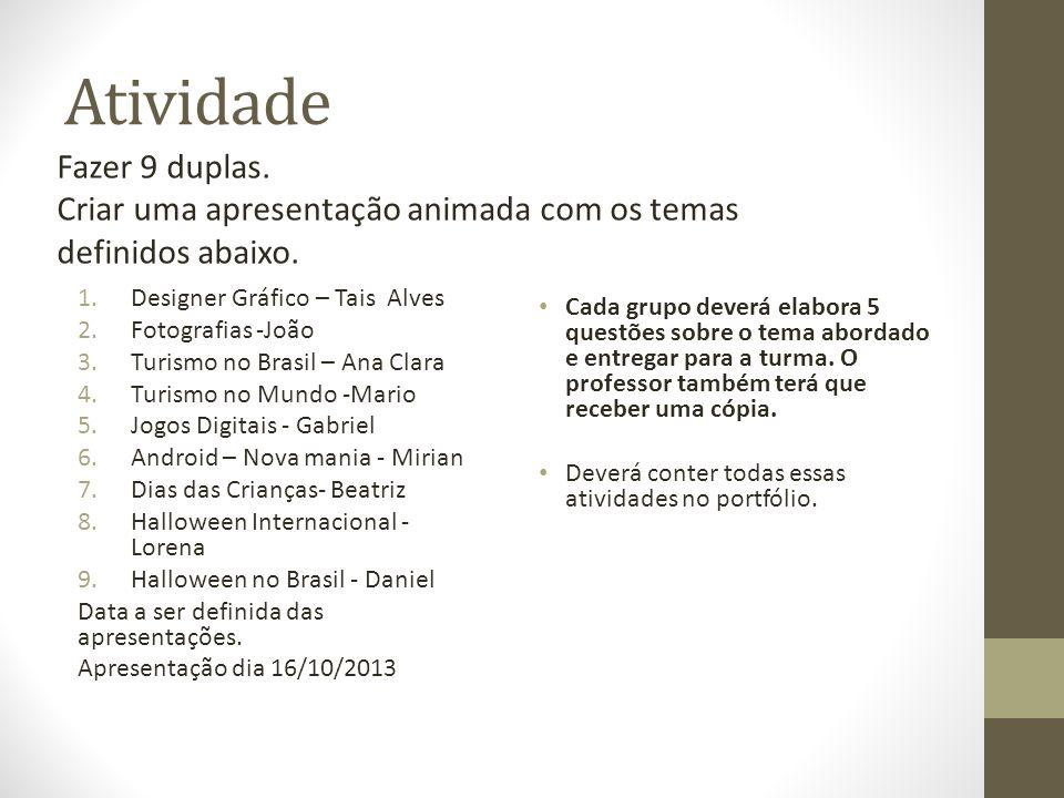 Atividade 1.Designer Gráfico – Tais Alves 2.Fotografias -João 3.Turismo no Brasil – Ana Clara 4.Turismo no Mundo -Mario 5.Jogos Digitais - Gabriel 6.A