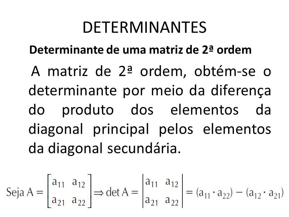 DETERMINANTES Determinante de uma matriz de 2ª ordem A matriz de 2ª ordem, obtém-se o determinante por meio da diferença do produto dos elementos da d