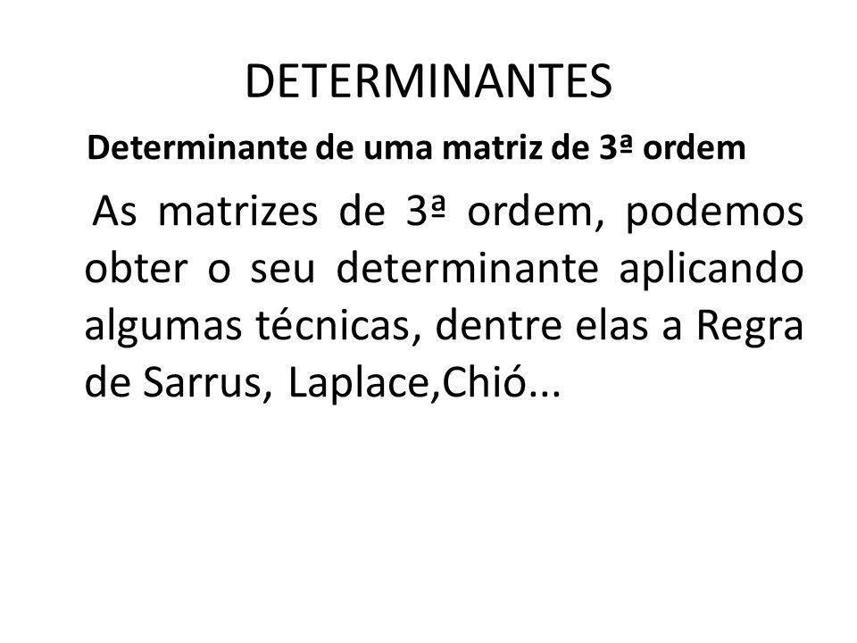 DETERMINANTES Determinante de uma matriz de 3ª ordem As matrizes de 3ª ordem, podemos obter o seu determinante aplicando algumas técnicas, dentre elas