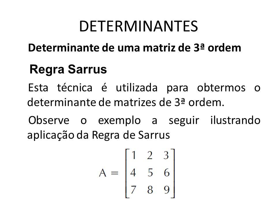 DETERMINANTES Determinante de uma matriz de 3ª ordem Regra Sarrus Esta técnica é utilizada para obtermos o determinante de matrizes de 3ª ordem. Obser