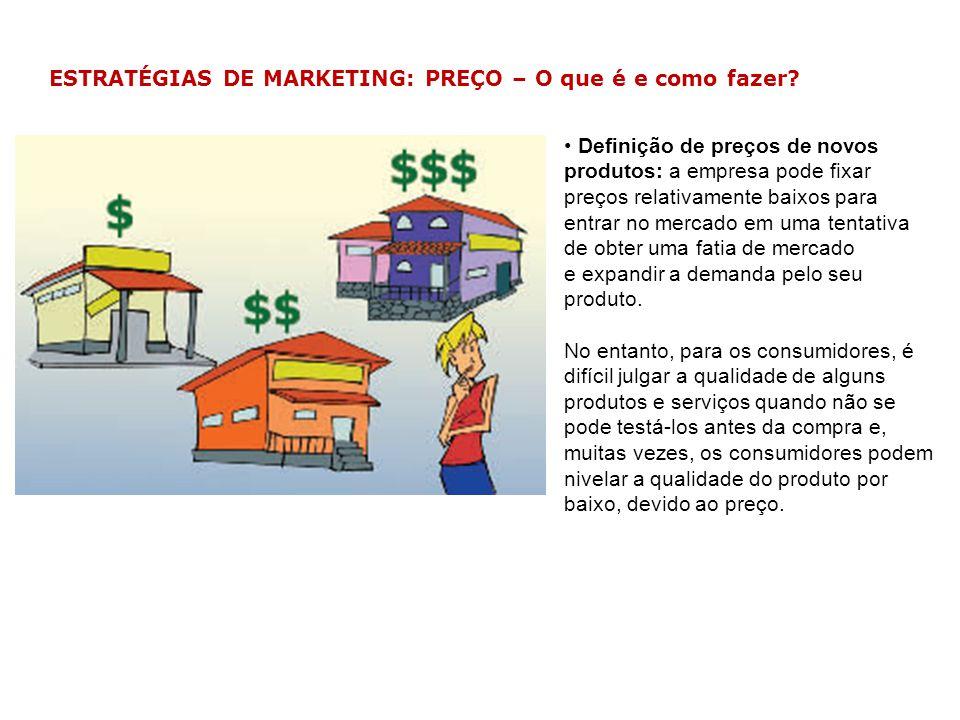 ESTRATÉGIAS DE MARKETING: PREÇO – O que é e como fazer? Definição de preços de novos produtos: a empresa pode fixar preços relativamente baixos para e