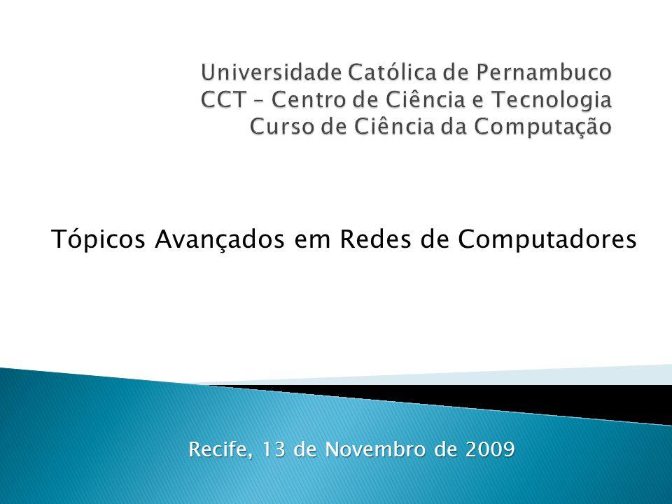 Tópicos Avançados em Redes de Computadores Recife, 13 de Novembro de 2009