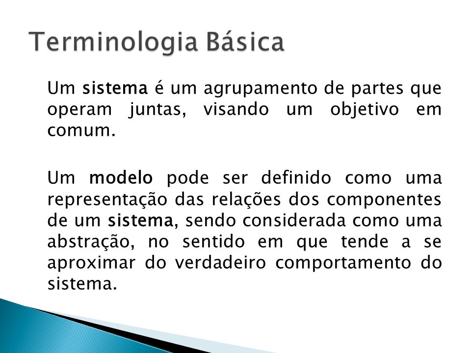 Um sistema é um agrupamento de partes que operam juntas, visando um objetivo em comum.
