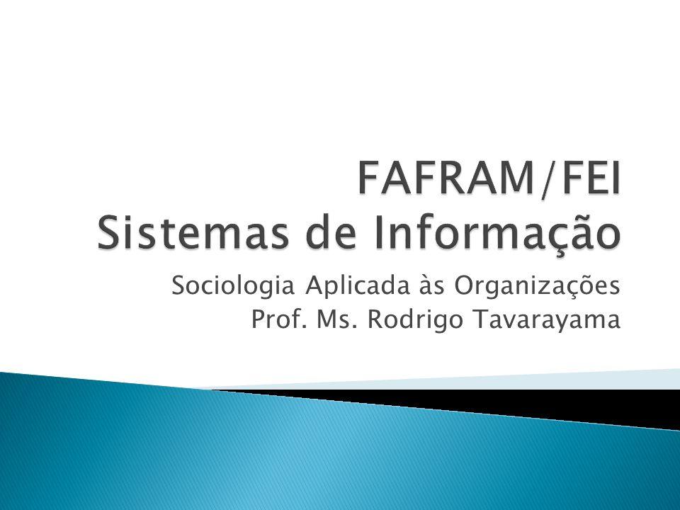 Sociologia Aplicada às Organizações Prof. Ms. Rodrigo Tavarayama